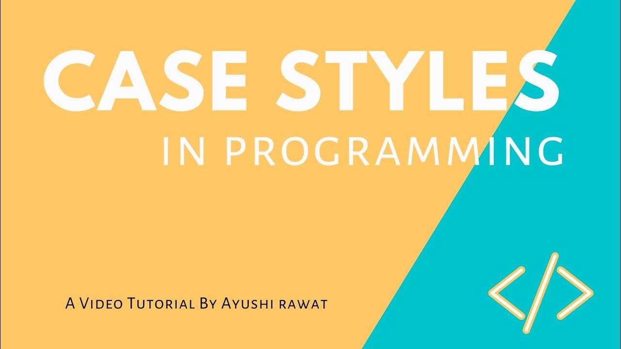 Case Style in Programming: Snake case, Camel Case, Pascal case & Kebab case