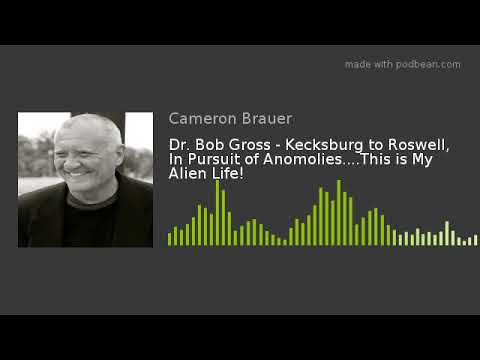 dr.-bob-gross---kecksburg-to-roswell,-in-pursuit-of-anomolies....this-is-my-alien-life!