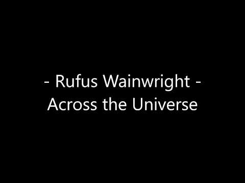 Rufus Wainwright  Across the universe Lyrics