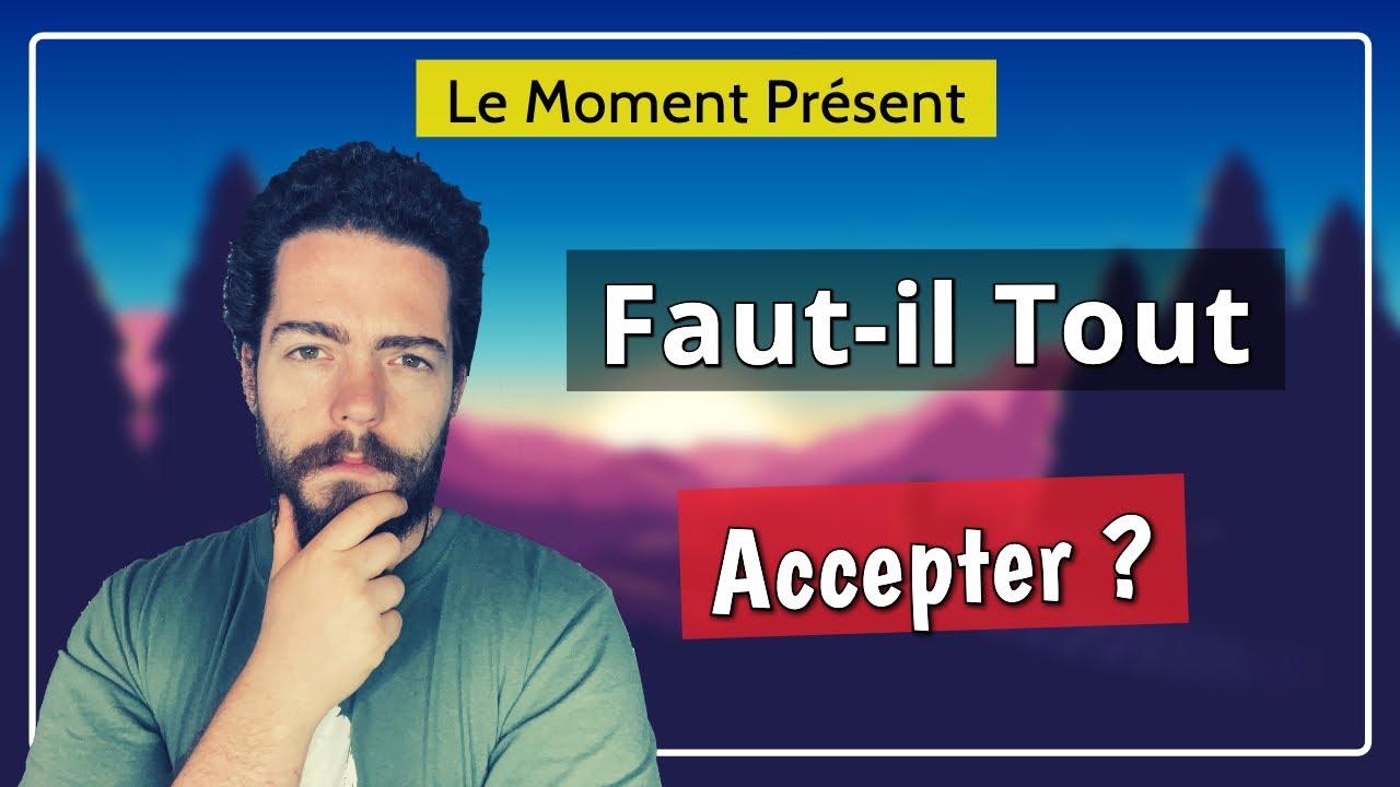 Le Moment Présent: Faut-Il Accepter Les Choses Ou Les Changer ? C'est Quoi L 'acceptation ? - YouTube