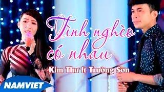 Tình Nghèo Có Nhau - Kim Thư ft Trường Sơn [MV HD OFFICIAL]