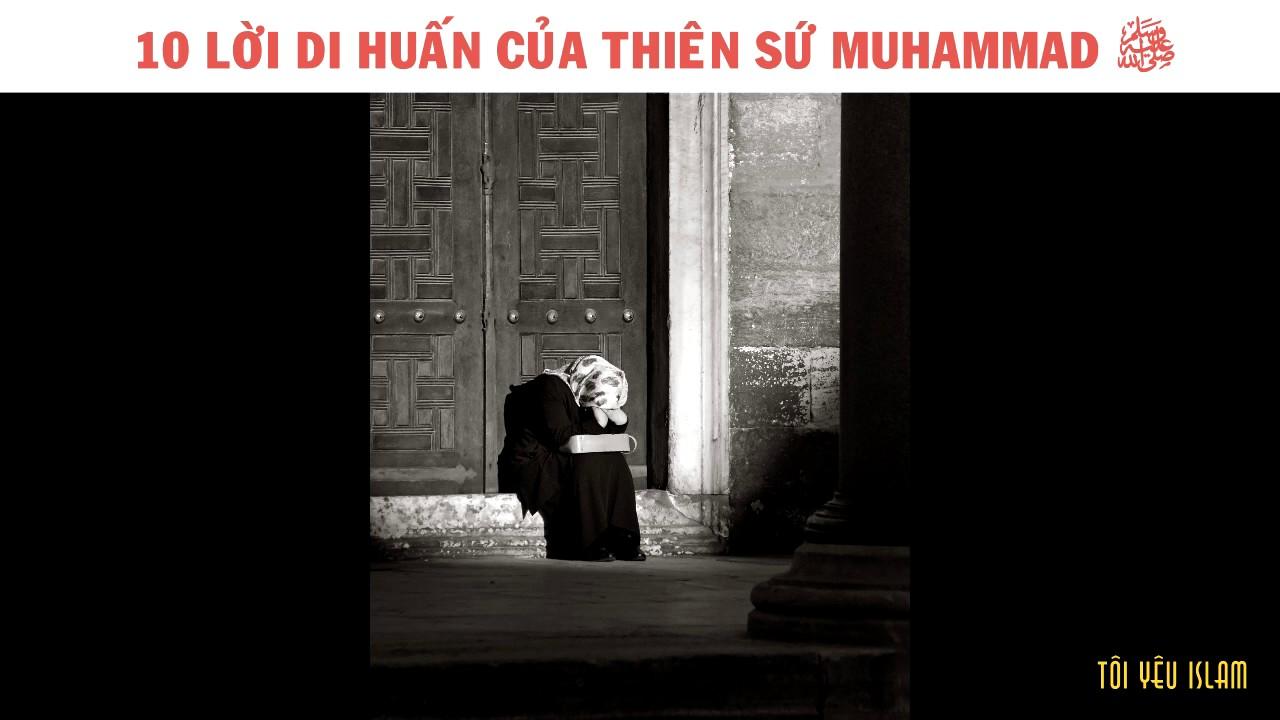10 Lời Di Huấn Của Thiên Sứ Muhammad ﷺ
