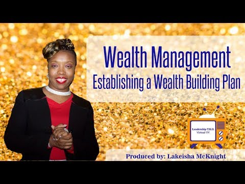 Wealth Management - Establishing a Wealth Building Plan | Lakeisha McKnight
