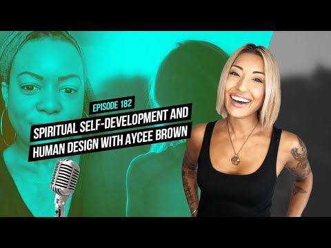 Spiritual Self-Development and Human Design with Aycee Brown ...