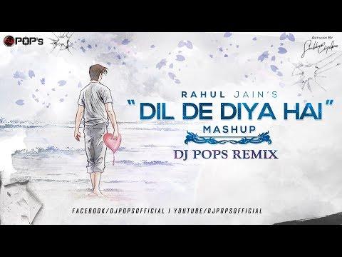 dil-de-diya-hai-mashup-2018---dj-pops-|-rahul-jain-|
