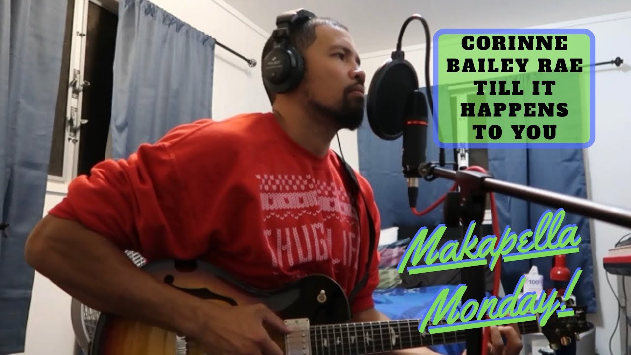 Makapella Monday Episode 80: Till It Happens To You - Corinne Bailey Rae (cover)