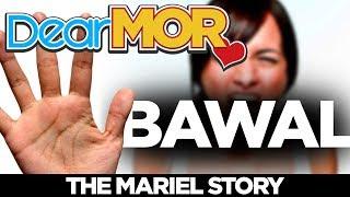"Dear MOR: ""Bawal"" The Mariel Story 03-06-18"
