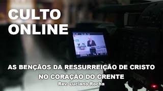 AS BENÇÃOS DA RESSURREIÇÃO DE CRISTO NO CORAÇÃO DO CRENTE - Rev. Luciano Rocha