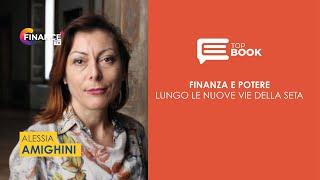 """Con Alessia Amighini """"Finanza e potere. Lungo le nuove vie della seta"""""""
