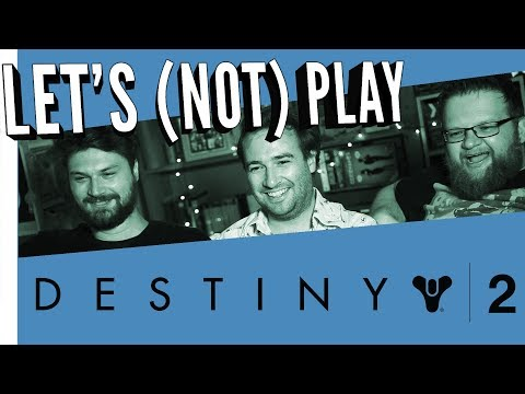Let's (not) Play Destiny 2