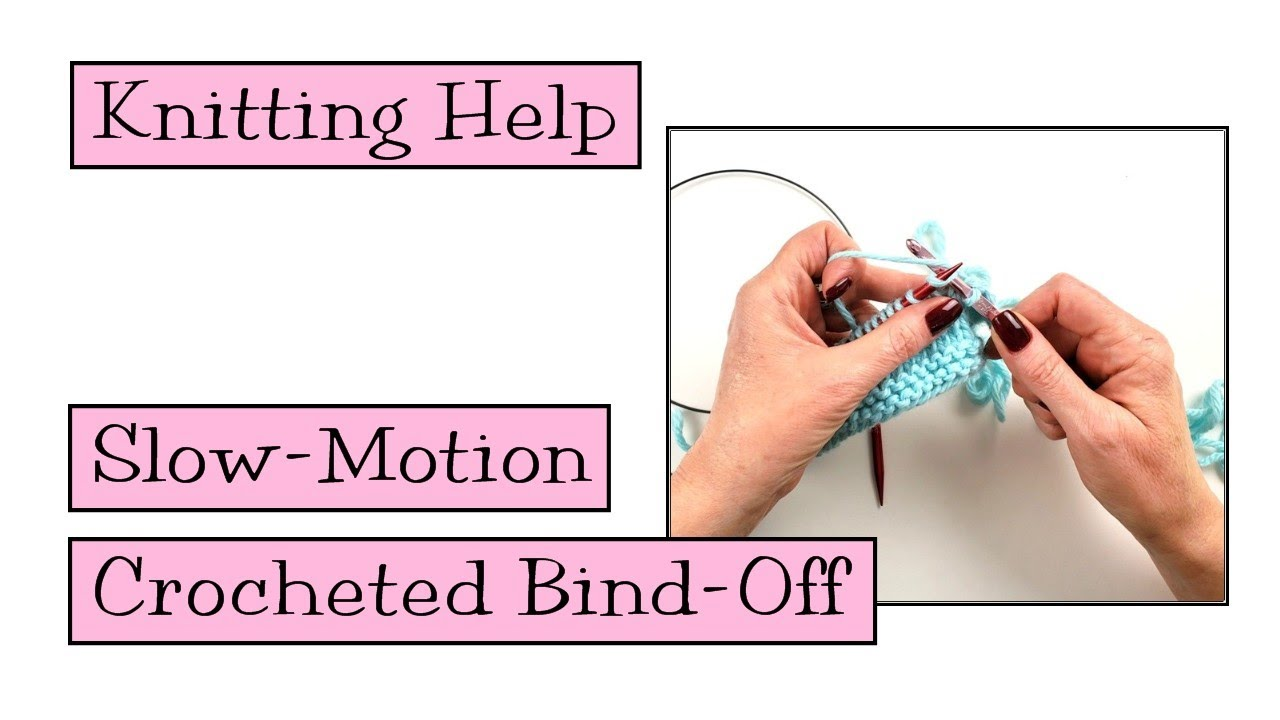 Knitting Help - Slow Motion Crocheted Bind-Off