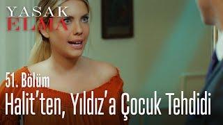 Halit'ten Yıldız'a çocuk tehdidi - Yasak Elma 51. Bölüm