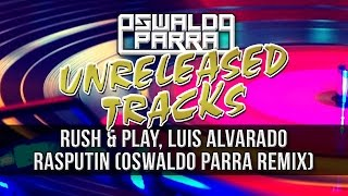 OldSongs - Rush & Play, Luis Alvarado Ft Boney M - Rasputin (Oswaldo Parra Remix)