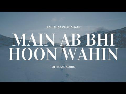 Main Ab Bhi Hoon Wahin - ABHI | New Hindi Songs