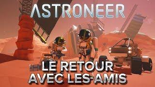 Astroneer #7 : LE RETOUR AVEC LES AMIS