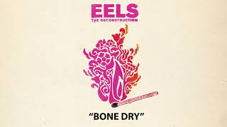 EELS - Bone Dry (AUDIO) - from THE DECONSTRUCTION