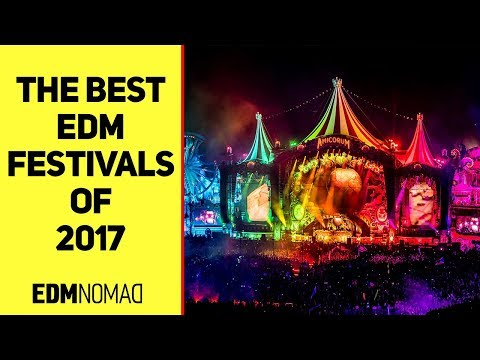 Best EDM FESTIVALS 2017 - World's Best Electronic Dance Music Festivals