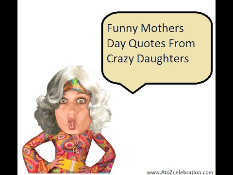 Funny Mothers Day Quotes From Crazy Daughters - YouTube