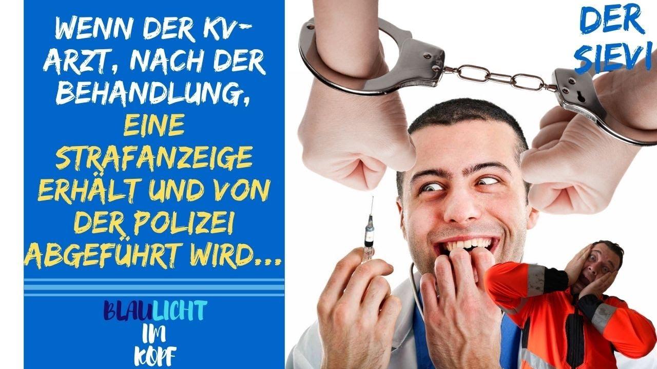 Wenn der KV-Arzt nach der Behandlung eine Strafanzeige erhält und von der Polizei abgeführt wird ...