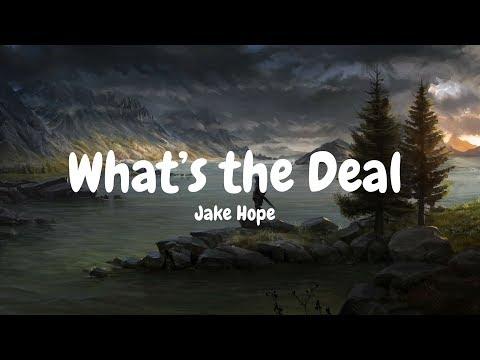 Jake Hope – What's the Deal (Lyrics)