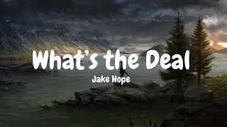 Jake Hope - What's the Deal (Lyrics)