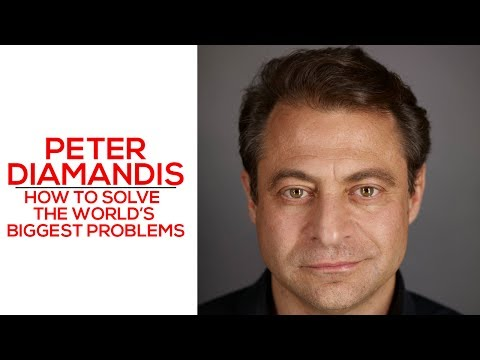 How To Solve the World's Biggest Problems - Peter Diamandis