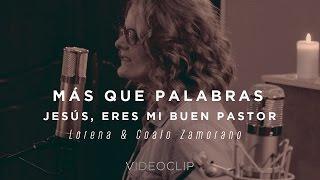 Lorena y Coalo Zamorano – Más que palabras / Jesús, eres mi buen pastor (Sesiones orgánicas)