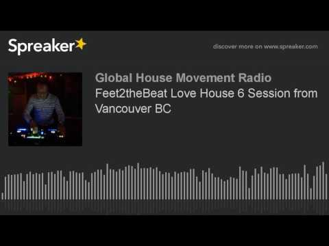 Feet2theBeat Love House 6 Session from Vancouver BC