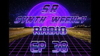 S.R. Synth Weekly Episode 38