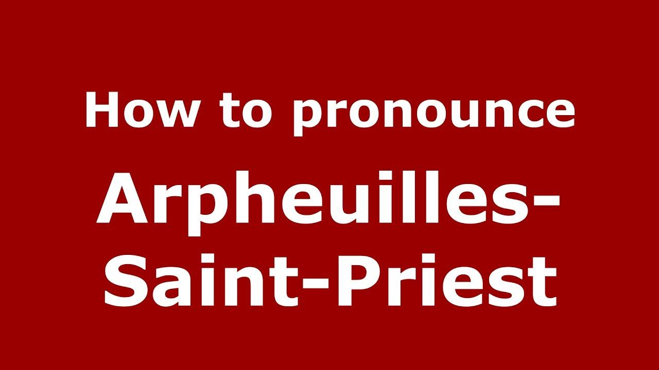 How to Pronounce Arpheuilles-Saint-Priest in French - PronounceNames.com