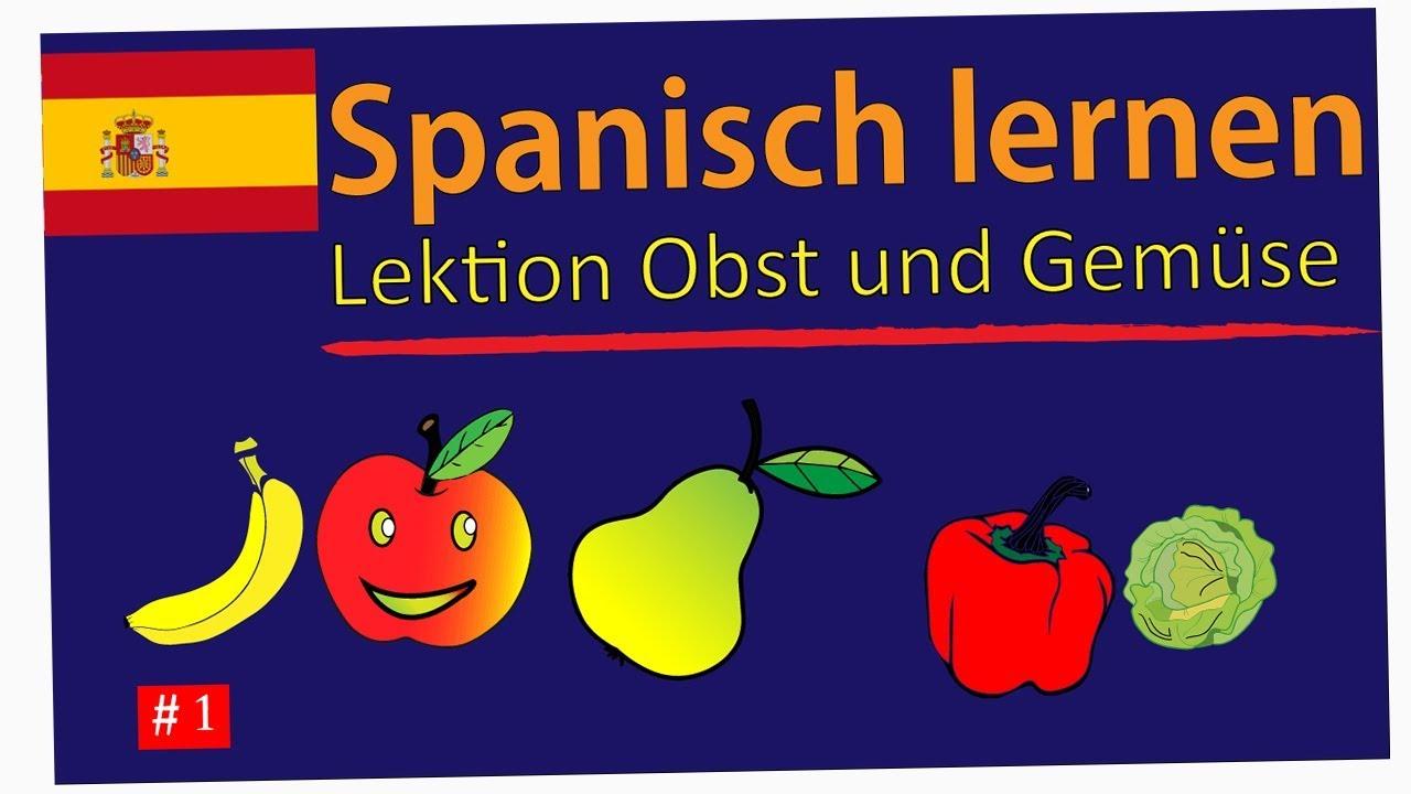 spanisch lernen f r anf nger lektion obst und gem se 1 deutsch spanisch vokabeln youtube. Black Bedroom Furniture Sets. Home Design Ideas