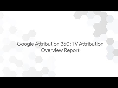 Google Attribution 360: TV Attribution - Overview Report