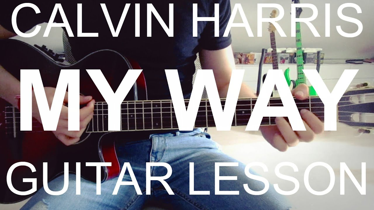 Calvin Harris My Way Guitar Lesson Tutorial Chords Youtube