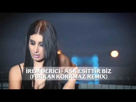 İrem Derici - Aşk Eşittir Biz (Furkan Korkmaz Remix)