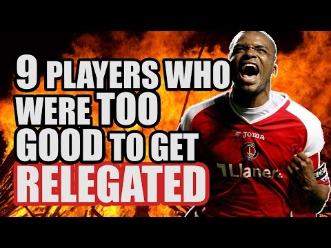 9 Players Who Were Too Good To Get RELEGATED