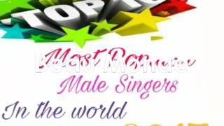 Top 10 Most Popular Male singers in The World 2017