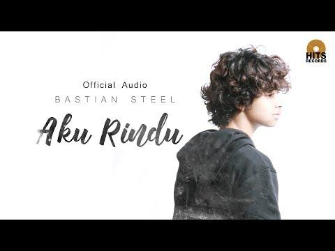 Bastian Steel - Aku Rindu (Official Audio)
