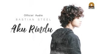Video Bastian Steel - Aku Rindu (Official Audio) download MP3, 3GP, MP4, WEBM, AVI, FLV Maret 2018