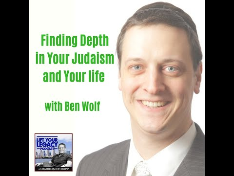 Finding Depth In Your Judaism And Your Life With Ben Wolf