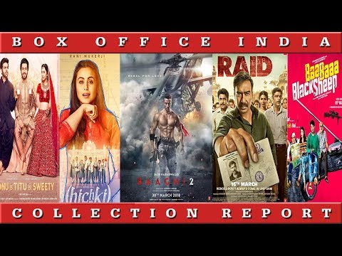 Box Office Collection Of Baaghi 2 , Hichki, Raid and Sonu Ke Titu Ki Sweety