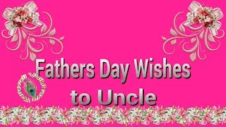 Happy Father's Day 2018,Fathers Day Wishes for Uncle,Quotes,Images,Greetings,WhatsApp Video