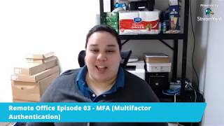 Remote Office Episode 03 - MFA (Multifactor Authentication)