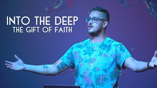 Into The Deep: The Gift Of Faith