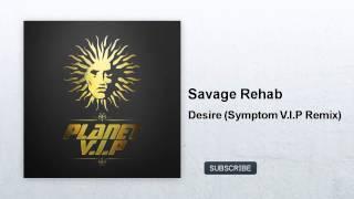 Savage Rehab - Desire - Symptom V.I.P Remix