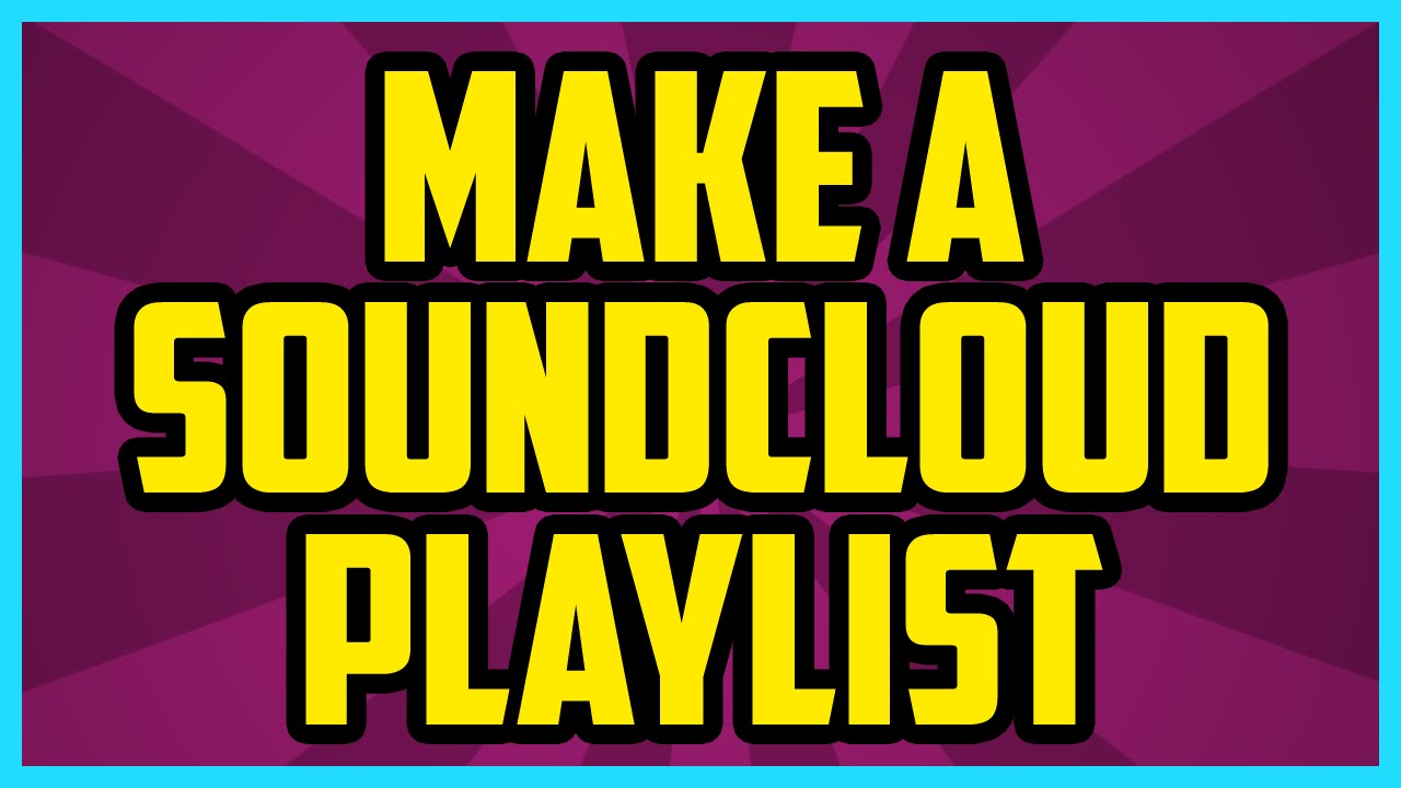 How To Make A Playlist On Soundcloud 2017 (QUICK & EASY) - Create A  Playlist On Soundcloud
