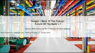 Google = Bank Of The Future; Future Of The Bank = ?