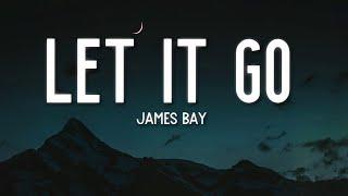 Let It Go - James Bay (Lyrics) 🎵
