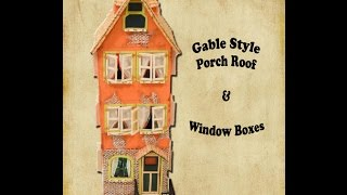 How to Make a Miniature House Tutorial. (Part 7) Gable Style Porch Roof & Window Boxes
