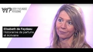 VYP – Elisabeth de Feydeau, historienne de parfums et écrivaine