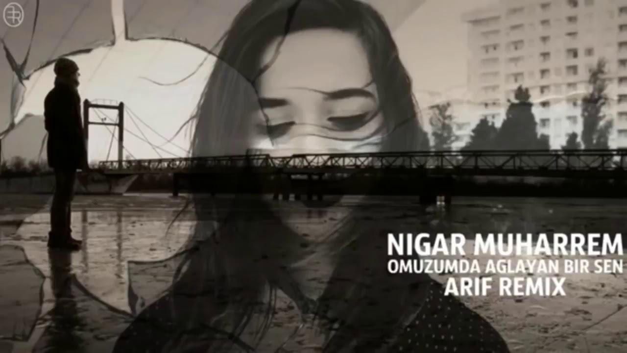 Nigar Muharrem Omuzumda Aglayan Bir Sen 1 Saatlik Remix Youtube